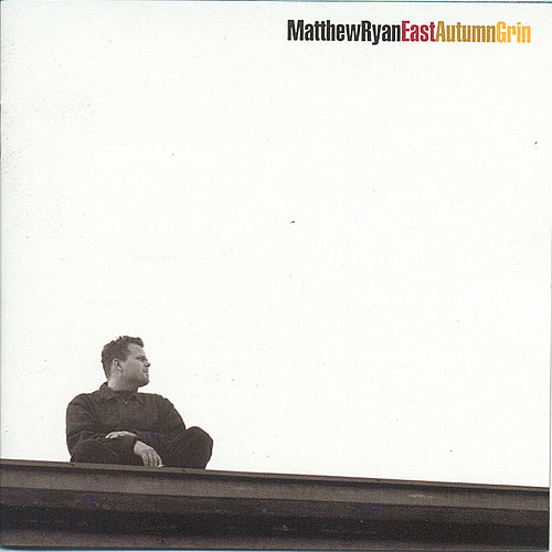 Play & Download East Autumn Grin by Matthew Ryan | Napster
