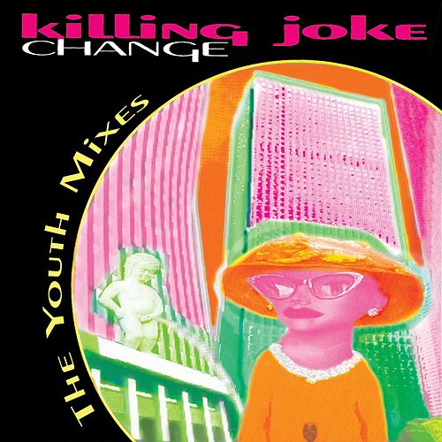 Play & Download Change: The Youth Mixes E.P. by Killing Joke | Napster
