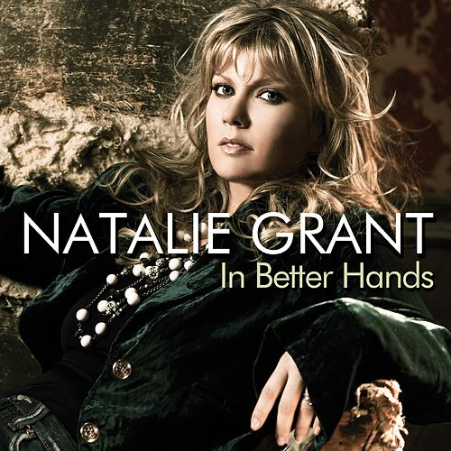 In Better Hands by Natalie Grant