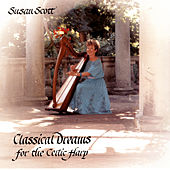 Play & Download Classical Dreams For The Celtic Harp by Susan Scott | Napster