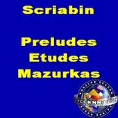 Scriabin: Preludes. Etudes. Mazurkas. by Various Artists