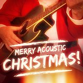 Play & Download Merry Acoustic Christmas! (Top 40 Xmas Guitar Songs) by The Acoustic Guitar Troubadours | Napster