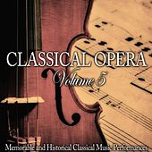 Classical Opera, Vol. 5 (Memorable and Historical Classical Music Performances) by Various Artists