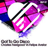 Play & Download Got To Go Disco (Original Mix) (Charles Feelgood vs. Felipe Avelar) by Charles Feelgood | Napster