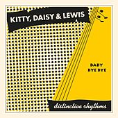 Play & Download Baby Bye Bye by Kitty, Daisy & Lewis | Napster