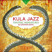 KULA JAZZ    Tantric Miniatures by Al Gromer Khan