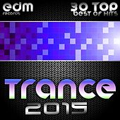 Trance 2015 - 30 Top Electronic Dance Hits, Acid, Psy, Hard, Goa, Prog, Fullon Masters by Various Artists