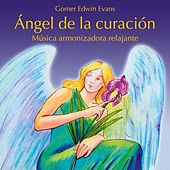 Ángel de la Curación: Música Armonizadora Relajante by Gomer Edwin Evans
