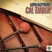 Play & Download Latin Jazz with Cal Tjader by Cal Tjader | Napster