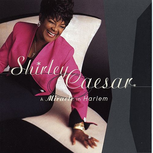 A Miracle In Harlem by Shirley Caesar