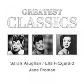 Play & Download Greatest Classics: Sara Vaughan, Ella Fitzgerald, Jane Froman by Various Artists | Napster