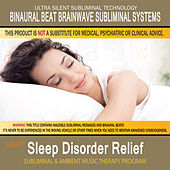 Sleep Disorder Relief - Subliminal and Ambient Music Therapy by Binaural Beat Brainwave Subliminal Systems