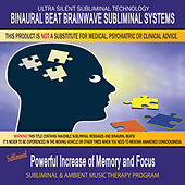 Powerful Increase of Memory and Focus - Subliminal and Ambient Music Therapy by Binaural Beat Brainwave Subliminal Systems