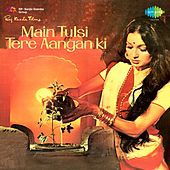 Main Tulsi Tere Aangan Ki (Original Motion Picture Soundtrack) by Various Artists
