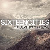 The Depth of Your Love by Sixteen Cities