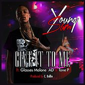 Give It to Me (feat. Glasses Malone, Ad & Tone P) by Young Sam