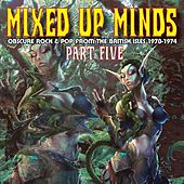 Play & Download Mixed Up Minds, Part 5: Obscure Rock And Pop From The British Isles, 1970-1974 by Various Artists | Napster
