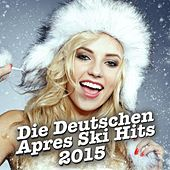 Play & Download Die Deutschen Après Ski Hits 2015 by Various Artists | Napster