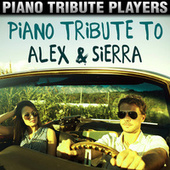 Play & Download Piano Tribute to Alex & Sierra by Piano Tribute Players | Napster