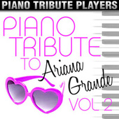 Play & Download Piano Tribute to Ariana Grande, Vol. 2 by Piano Tribute Players | Napster