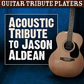 Play & Download Acoustic Tribute to Jason Aldean by Guitar Tribute Players | Napster