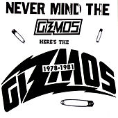 Play & Download 1978-1981: Never Mind the Gizmos Here's the Gizmos by The Gizmos | Napster