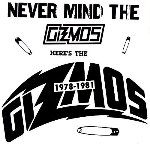 1978-1981: Never Mind the Gizmos Here's the Gizmos by The Gizmos