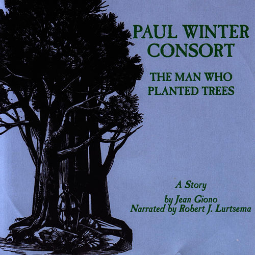 Play & Download The Man Who Planted Trees - A Story by Paul Winter | Napster