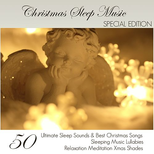 Play & Download Christmas Sleep Music Special Edition - 50 Ultimate Sleep Sounds & Best Christmas Songs, Sleeping Music Lullabies, Relaxation Meditation Xmas Shades by Classical Christmas Music | Napster