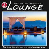 Play & Download Relaxing Ambient Lounge, Vol. 2 (The Best Ambient Lounge and Relaxing Music) by Various Artists | Napster