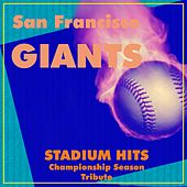 San Francisco Giants Stadium Hits (Championship Season Tribute) by Various Artists