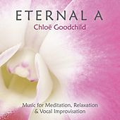 Play & Download Eternal A (Music for Meditation, Relaxation & Vocal Improvisation) by Chloe Goodchild | Napster