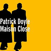 Play & Download Maison Close by Patrick Doyle | Napster