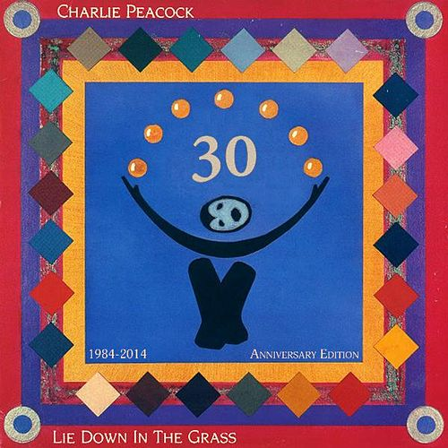 Play & Download Lie Down in the Grass - Deluxe 30th Anniversary Edition by Charlie Peacock | Napster
