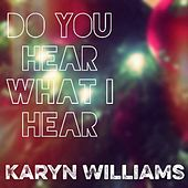 Play & Download Do You Hear What I Hear by Karyn Williams | Napster