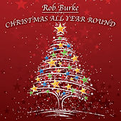 Christmas All Year Round by Rob Burke