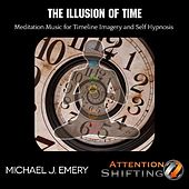 Play & Download The Illusion of Time Meditation Music for Timeline Imagery and Self Hypnosis by Michael J. Emery | Napster