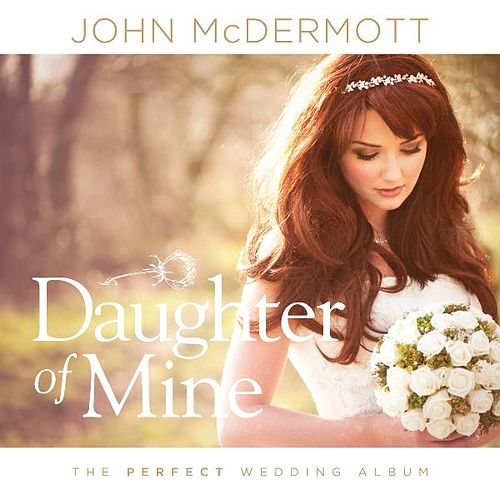 Play & Download Daughter of Mine (The Perfect Wedding Album) by John McDermott | Napster