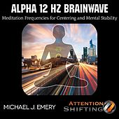 Play & Download Alpha 12 Hz Brainwave Meditation Frequencies for Centering and Mental Stability by Michael J. Emery | Napster