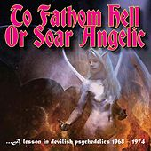 To Fathom Hell Or Soar Angelic by Various Artists