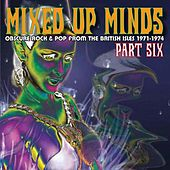 Play & Download Mixed Up Minds, Part 6: Obscure Rock And Pop From The British Isles, 1971-1974 by Various Artists | Napster
