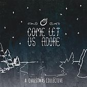 Play & Download O Come Let Us Adore: A Christmas Collective by Various Artists | Napster