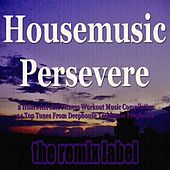 Housemusic to Persevere (2 Hours Aerobic Fitness Workout Music Compilation from Deephouse Techhouse Proghouse Tunes) by Various Artists