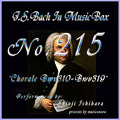 Play & Download Bach In Musical Box 215 / Chorale, BWV 310 - BWV 319 by Shinji Ishihara | Napster
