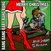 Play & Download Bang Bang Baby Bang Bang Merry Christmas by Angry Johnny and the Killbillies | Napster