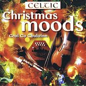 Celtic Christmas Moods by Ceoil Cu Chulainn