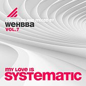 My Love Is Systematic, Vol. 7 (Compiled and Mixed By Wehbba) by Various Artists