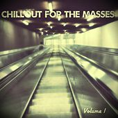 Chillout for the Masses, Vol. 1 by Various Artists