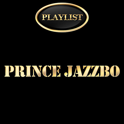 Play & Download Prince Jazzbo Playlist by Prince Jazzbo | Napster