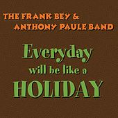 Play & Download Everyday Will Be Like a Holiday by Frank Bey | Napster